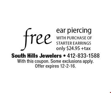 free ear piercing with purchase of starter earringsonly $24.95 +tax. With this coupon. Some exclusions apply.Offer expires 12-2-16.