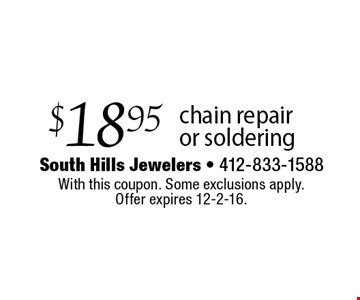 $18.95 chain repair or soldering. With this coupon. Some exclusions apply.Offer expires 12-2-16.