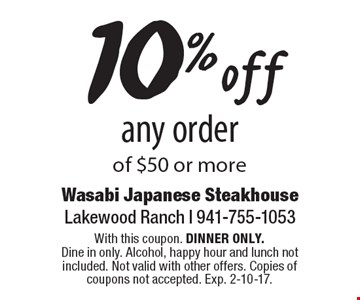 10% off any order of $50 or more. With this coupon. DINNER ONLY.Dine in only. Alcohol, happy hour and lunch not included. Not valid with other offers. Copies of coupons not accepted. Exp. 2-10-17.
