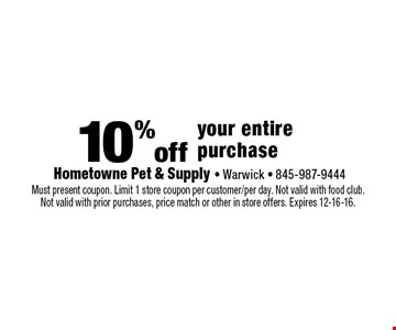 10% off your entire purchase. Must present coupon. Limit 1 store coupon per customer/per day. Not valid with food club. Not valid with prior purchases, price match or other in store offers. Expires 12-16-16.