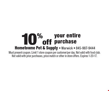 10% off your entire purchase. Must present coupon. Limit 1 store coupon per customer/per day. Not valid with food club. Not valid with prior purchases, price match or other in store offers. Expires 1-20-17.