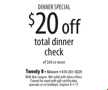 dinner special $20 off total dinner check of $60 or more. With this coupon. Not valid with other offers. Cannot be used with gift certificates,specials or on holidays. Expires 4-1-17.