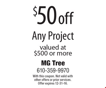 $50 off Any Project valued at $500 or more. With this coupon. Not valid with other offers or prior services. Offer expires 12-31-16.