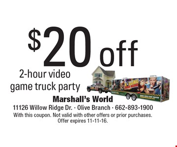 $20 off 2-hour video game truck party. With this coupon. Not valid with other offers or prior purchases. Offer expires 11-11-16.