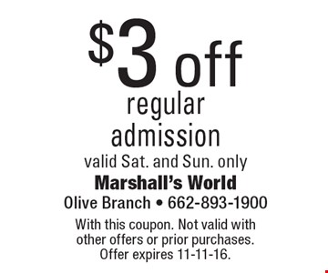 $3 off regular admission valid Sat. and Sun. only. With this coupon. Not valid with other offers or prior purchases. Offer expires 11-11-16.