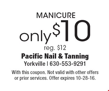 Only $10 MANICURE reg. $12. With this coupon. Not valid with other offers or prior services. Offer expires 10-28-16.
