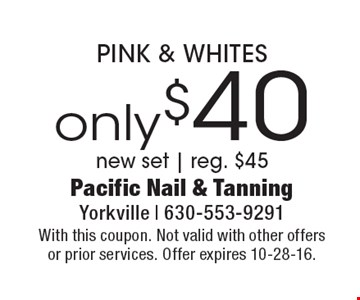 Only $40 PINK & WHITES new set | reg. $45. With this coupon. Not valid with other offers or prior services. Offer expires 10-28-16.