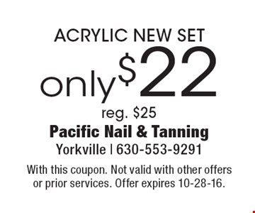 Only $22 ACRYLIC NEW SET reg. $25. With this coupon. Not valid with other offers or prior services. Offer expires 10-28-16.