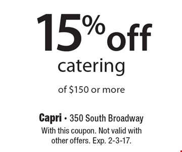 15% off catering of $150 or more. With this coupon. Not valid with other offers. Exp. 2-3-17.