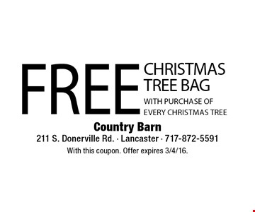 FREE Christmas Tree Bag With Purchase Of Every Christmas Tree. With this coupon. Offer expires 3/4/16.