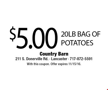 $5.00 20lb bag of potatoes. With this coupon. Offer expires 11/15/16.