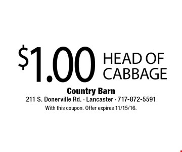 $1.00 head of cabbage. With this coupon. Offer expires 11/15/16.