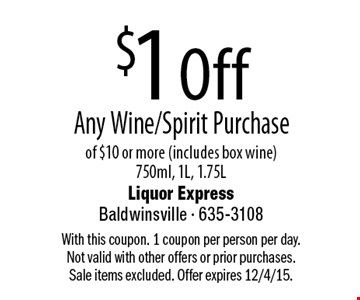 $1 Off Any Wine/Spirit Purchase of $10 or more (includes box wine) 750ml, 1L, 1.75L. With this coupon. 1 coupon per person per day. Not valid with other offers or prior purchases. Sale items excluded. Offer expires 12/4/15.