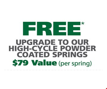 Free upgrade to our high cycle powder coated springs