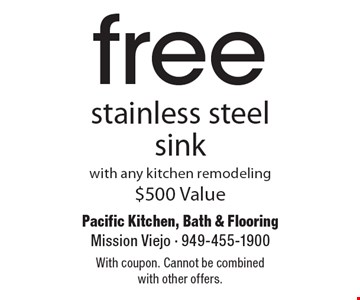 free stainless steel sink with any kitchen remodeling $500 Value. With coupon. Cannot be combined with other offers.
