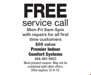 Free service call Mon-Fri 8am-5pm. With repairs for all first time customers$89 value. Must present coupon. May not be combined with other offers. Offer expires 12-9-16.