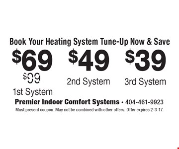 Book Your Heating System Tune-Up Now & Save $69 1st System or $49 2nd System or $39 3rd System. Must present coupon. May not be combined with other offers. Offer expires 2-3-17.