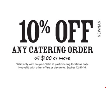 10% off any catering order of $100 or more. Valid only with coupon. Valid at participating locations only. Not valid with other offers or discounts. Expires 12-31-16.