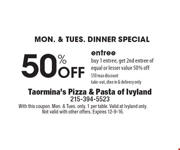 MON. & TUES. DINNER SPECIAL 50% Off entree buy 1 entree, get 2nd entree of equal or lesser value 50% off $10 max discount take-out, dine in & delivery only. With this coupon. Mon. & Tues. only. 1 per table. Valid at Ivyland only. Not valid with other offers. Expires 12-9-16.