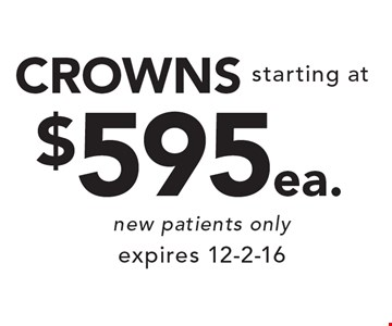 $595 ea. crowns. New patients only. Expires 12-2-16