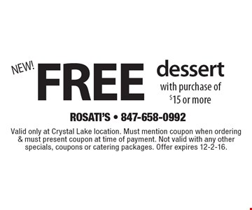 Free dessert with purchase of $15 or more. Valid only at Crystal Lake location. Must mention coupon when ordering & must present coupon at time of payment. Not valid with any other specials, coupons or catering packages. Offer expires 12-2-16.