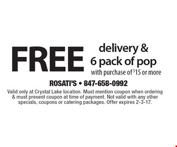 Free delivery & 6 pack of pop with purchase of $15 or more. Valid only at Crystal Lake location. Must mention coupon when ordering & must present coupon at time of payment. Not valid with any other specials, coupons or catering packages. Offer expires 2-3-17.