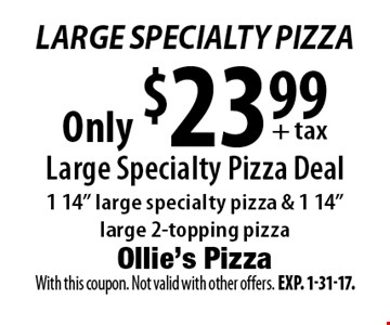 Large Specialty Pizza Only $23.99+ tax Large Specialty Pizza Deal 1 14
