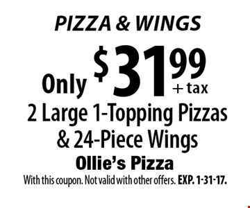 Pizza & Wings Only $31.99+ tax 2 Large 1-Topping Pizzas & 24-Piece Wings. With this coupon. Not valid with other offers. Exp. 1-31-17.