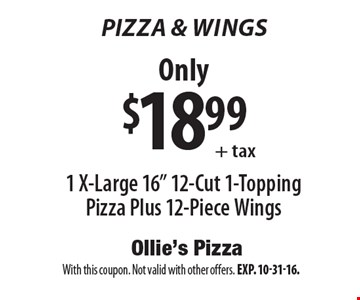 "Pizza & wings. Only $18.99+tax for 1 x-large 16"" 12-cut 1-topping pizza plus 12-piece wings. With this coupon. Not valid with other offers. Exp. 10-31-16."