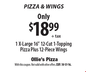 Pizza & Wings. Only $18.99 + tax1 X-Large 16