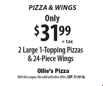 Pizza & Wings Only $31.99+ tax 2 Large 1-Topping Pizzas & 24-Piece Wings. With this coupon. Not valid with other offers. Exp. 11-30-16.