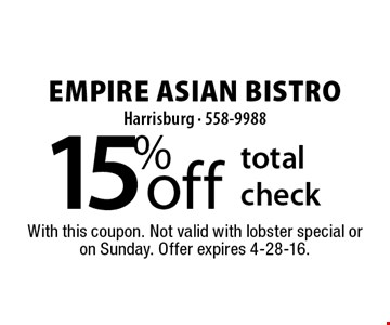 15% off total check. With this coupon. Not valid with lobster special or on Sunday. Offer expires 4-28-16.