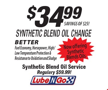 $34.99 Synthetic Blend Oil Change Savings Of $25!. Better Fuel Economy, Horsepower, High/Low Temperature Protection & Resistance to Oxidation and Sludge Now offering Synthetic Blends Oils .
