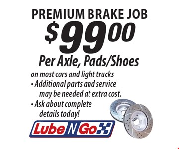 Premium Brake Job $99.00 Per Axle, Pads/Shoes on most cars and light trucks- Additional parts and service may be needed at extra cost.- Ask about complete details today!.