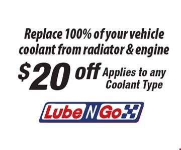 $20 off Replace 100% of your vehicle coolant from radiator & engine Applies to any Coolant Type.