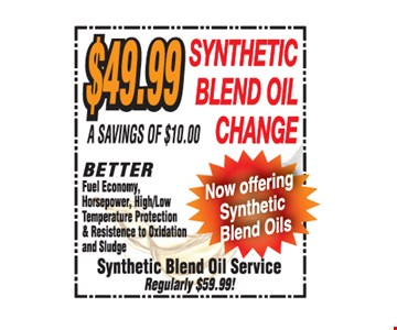 $49.99 Synthetic blend oil change. A savings of $10.00. Better fuel economy, horsepower, high/low temperature protection & resistence to oxidation and sludge. Reg. $59.99. *All offers valid on most cars and light trucks. Valid at participating locations. Not valid with any other offers or warranty work. Must present coupon at time of estimate. One offer per service, per vehicle. No cash value.