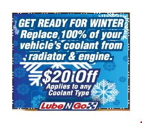 Get Ready For Winter, Replace 100% of your vehicle's coolant from radiator & engine. $20 OFF applies to any coolant type