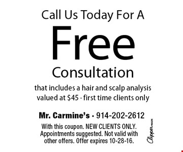 Call Us Today For A Free Consultation that includes a hair and scalp analysisvalued at $45 • first time clients only. With this coupon. New clients only. Appointments suggested. Not valid with other offers. Offer expires 10-28-16.