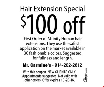 $100 off Hair Extension Special First Order of Affinity Human hair extensions. They use the safest application on the market available in 30 fashionable colors. Suggestedfor fullness and length.. With this coupon. New clients only. Appointments suggested. Not valid with other offers. Offer expires 10-28-16.