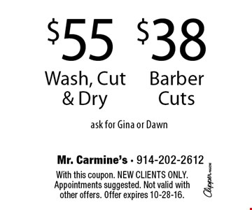 $38 Barber Cuts or $55 Wash, Cut & Dry. ask for Gina or Dawn. With this coupon. New clients only. Appointments suggested. Not valid with other offers. Offer expires 10-28-16.
