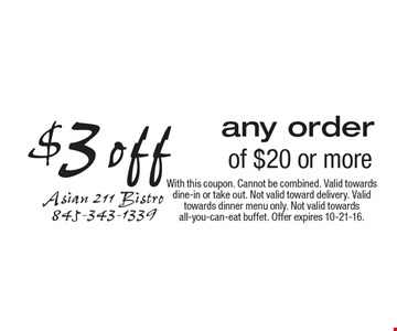 $3 off any order of $20 or more. With this coupon. Cannot be combined. Valid towards dine-in or take out. Not valid toward delivery. Valid towards dinner menu only. Not valid towards all-you-can-eat buffet. Offer expires 10-21-16.