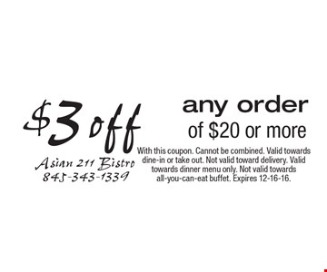 $3off any order of $20 or more. With this coupon. Cannot be combined. Valid towards dine-in or take out. Not valid toward delivery. Valid towards dinner menu only. Not valid towards all-you-can-eat buffet. Expires 12-16-16.