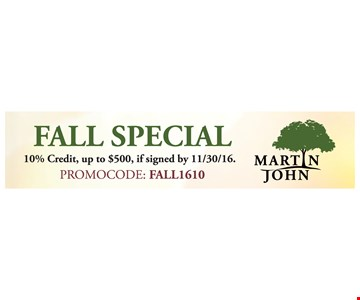 Fall Special - 10% Credit, up to $500, if signed by 11/30/16. Promo code: Fall1610