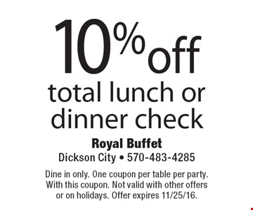 10%off total lunch or dinner check. Dine in only. One coupon per table per party. With this coupon. Not valid with other offers or on holidays. Offer expires 11/25/16.