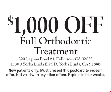 $1,000 Off Full Orthodontic Treatment. New patients only. Must present this postcard to redeem offer. Not valid with any other offers. Expires in four weeks.