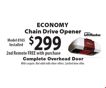 $299 Economy Chain Drive Opener Model 8165 Installed. 2nd Remote FREE with purchase. With coupon. Not valid with other offers. Limited time offer.