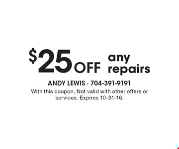 $25 Off any repairs. With this coupon. Not valid with other offers or services. Expires 10-31-16.