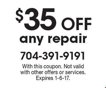 $35 Off any repair. With this coupon. Not valid with other offers or services. Expires 1-6-17.