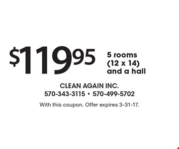 $119.95 5 rooms (12 x 14) and a hall. With this coupon. Offer expires 3-31-17.
