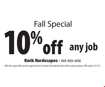 Fall Special 10% off any job. With this coupon. Must present coupon at time of estimate. Not valid with other offers or prior purchases. Offer expires 12-9-16.